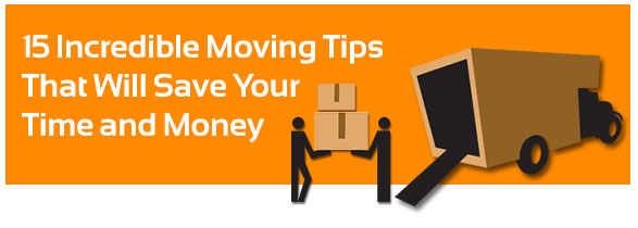 15 Incredible Moving Tips That Will Save Your Time and Money
