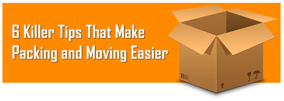 6 Killer Tips That Make Packing and Moving Easier