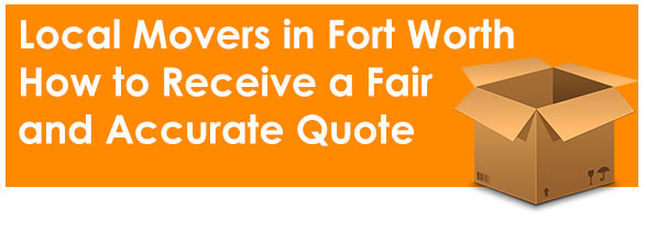 Local Movers in Fort Worth - How to Receive a Fair and Accurate Quote
